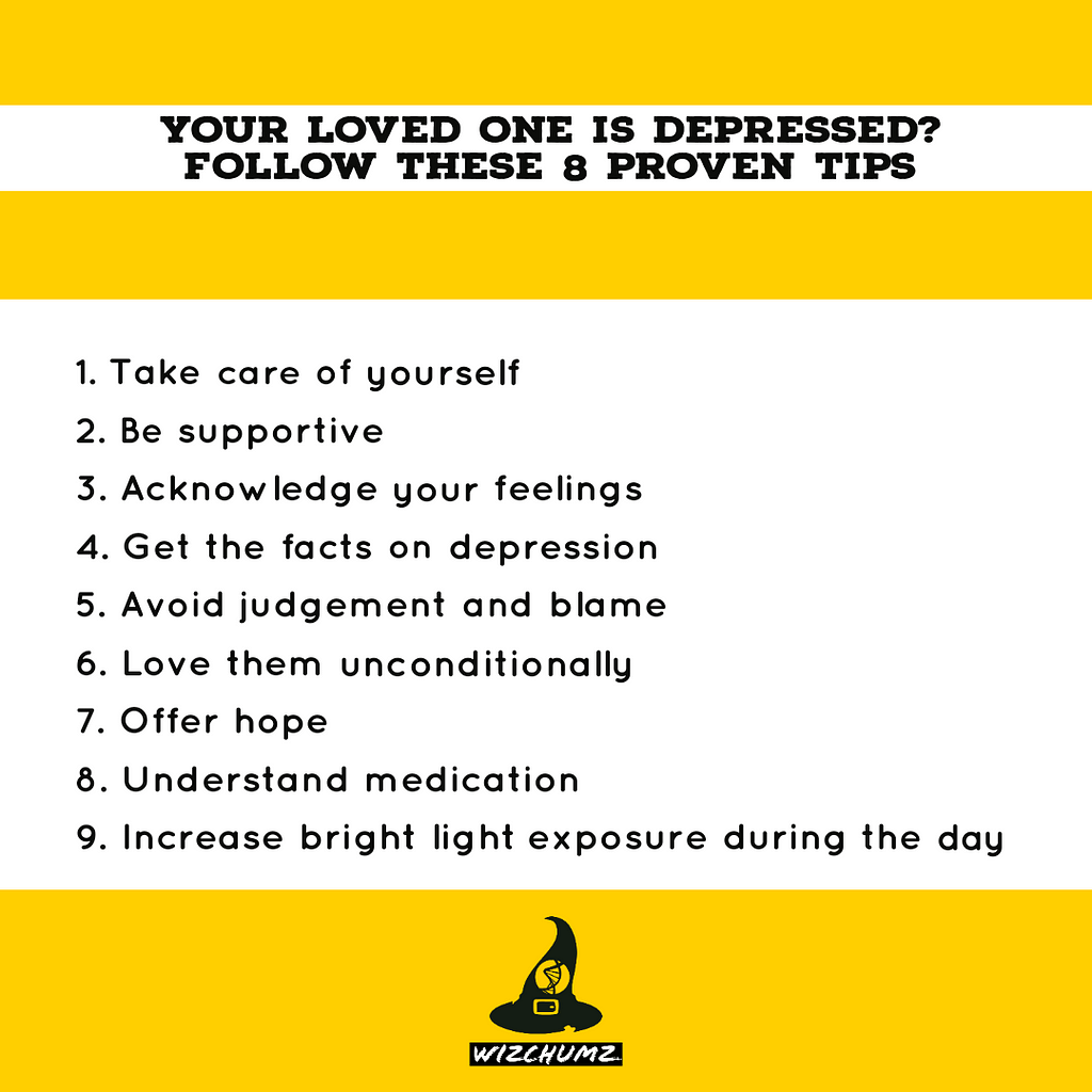 Your loved one is depressed? Follow these 8 proven tips