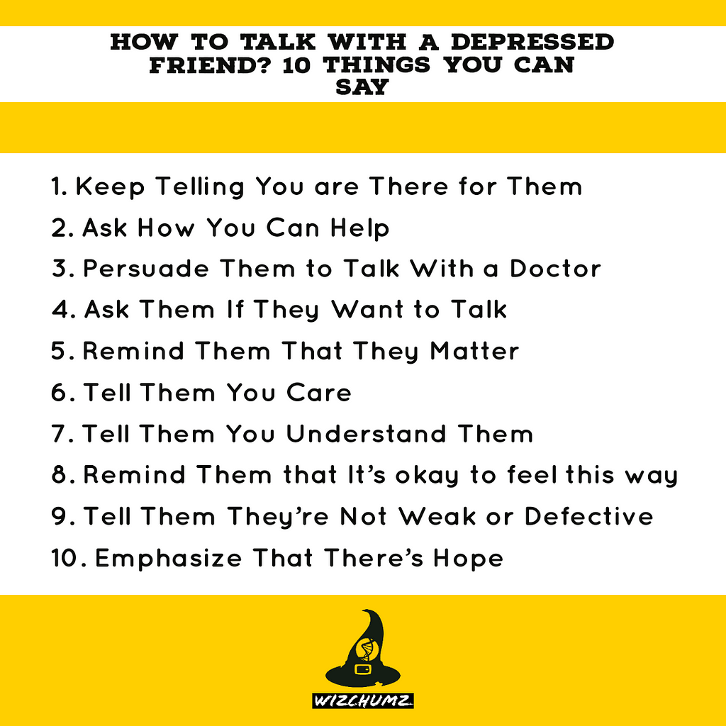 How to talk with a depressed friend? 10 Things you can say