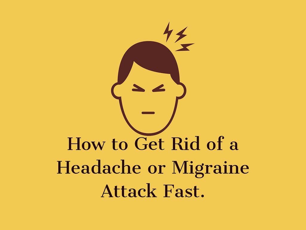 How to Get Rid of a Headache or Migraine Attack Fast